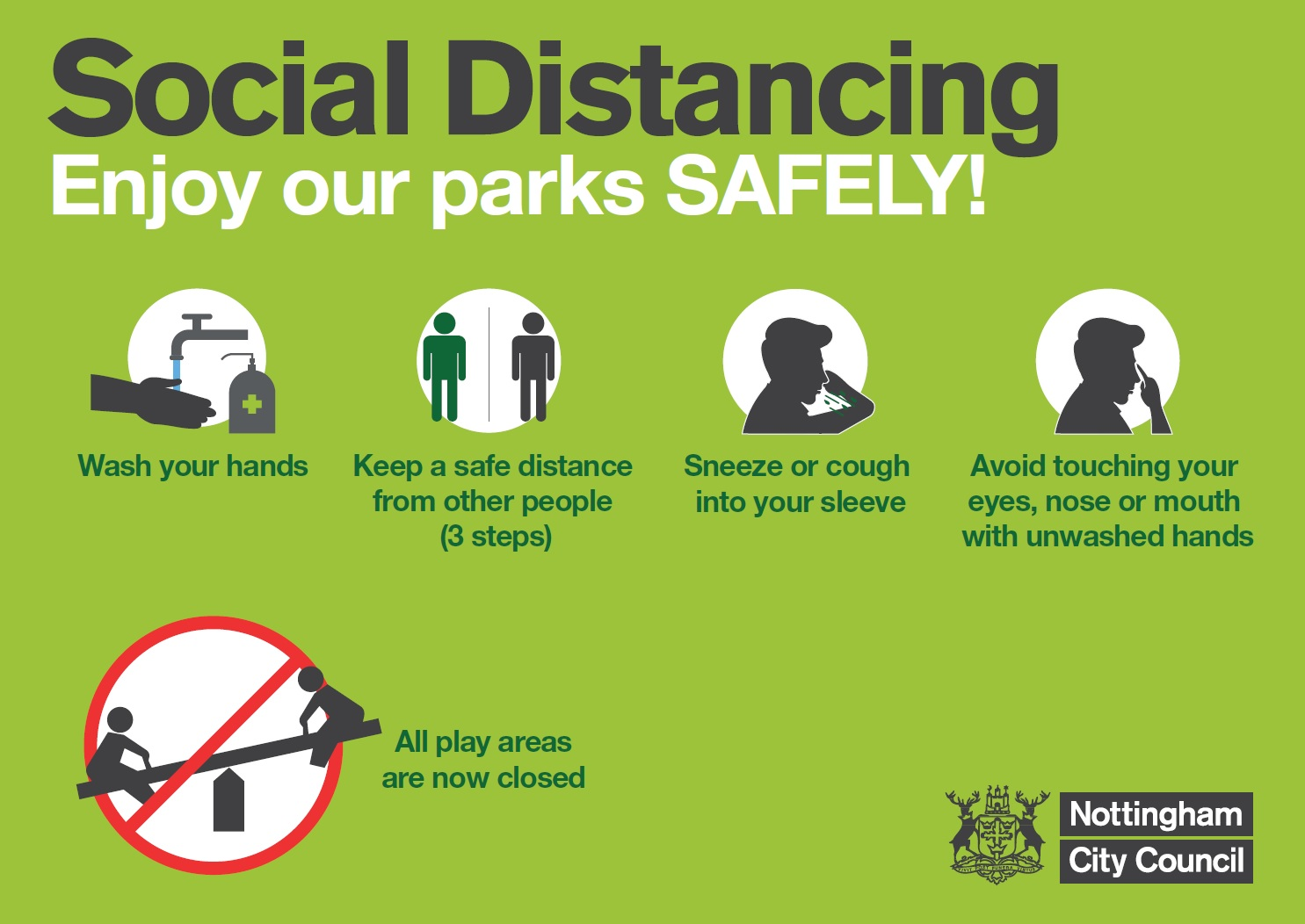 Social distancing - enjoy our parks safely. Wash your hands. Keep 3 paces distance. Sneeze or cough into your sleeve. Avoid touching your face. Play areas are now closed.